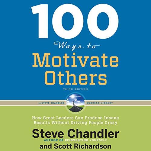100 Ways to Motivate Others, Third Edition     How Great Leaders Can Produce Insane Results Without Driving People Crazy              Written by:                                                                                                                                 Steve Chandler,                                                                                        Scott Richardson                               Narrated by:                                                                                                                                 Fred Stella                      Length: 6 hrs and 25 mins     Not rated yet     Overall 0.0