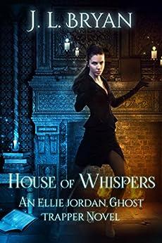 House of Whispers (Ellie Jordan, Ghost Trapper Book 5) by [JL Bryan]