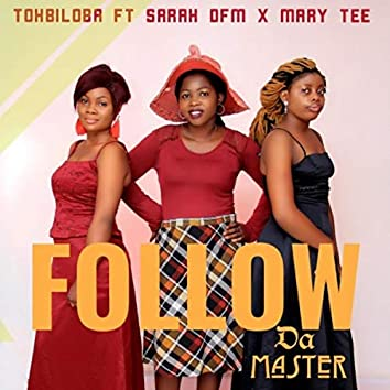 Follow da Master (feat. Sarah Dfm & Mary Tee)