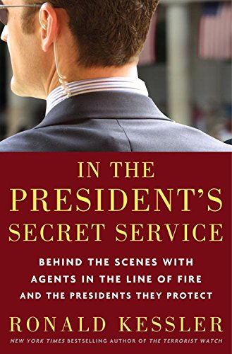 In the President's Secret Service: Behind the Scenes with Agents in the Line of Fire and the Presidents They Protect (English Edition)