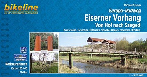 Europa-Radweg Eiserner Vorhang: Von Hof nach Szeged, Deutschland, Tschechien, Österreich, Slowakei, Ungarn,...