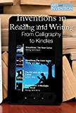 Inventions in Reading and Writing: From Calligraphy to Kindles: From Calligraphy to E-Readers (Art and Invention)