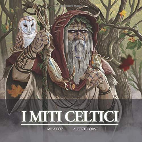 I Miti Celtici: Il Libro Illustrato