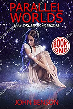 Parallel Worlds - Book One  teen girl spanking stories