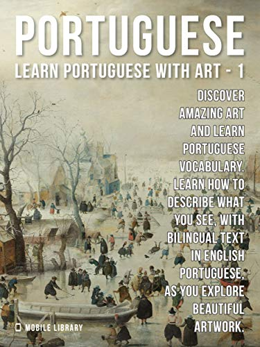 1 - Portuguese - Learn Portuguese with Art: Learn how to describe what you see, with bilingual text in English Portuguese, as you explore beautiful artwork. (English Edition)