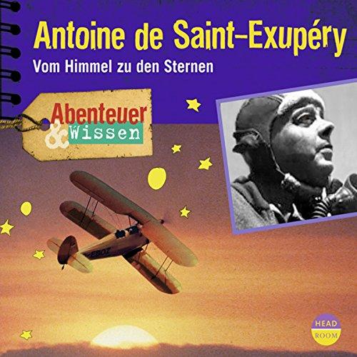 Antoine de Saint-Exupéry: Vom Himmel zu den Sternen(Abenteuer & Wissen) Titelbild