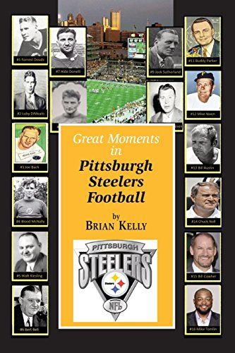 Great Moments in Pittsburgh Steelers Football: From the very beginning of football right through to the Mike Tomlin era.