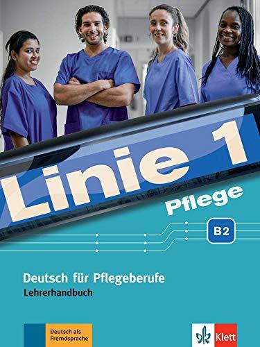 Linie 1 Pflege B2: Deutsch für Pflegeberufe. Lehrerhandbuch (Linie 1: Deutsch in Alltag und Beruf)