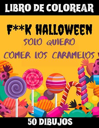 Libro de colorear F**k Halloween Solo quiero comer los caramelos: Libro antiaburrimiento para divertir los niños para Halloween ! A partir de los 6 ... brujas, arañas, murciélagos en gran formato