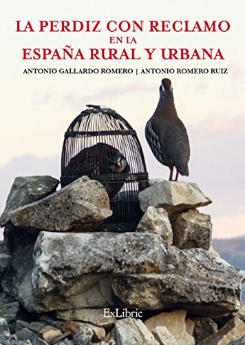 La perdiz con reclamo en la España rural y urbana eBook: Gallardo Romero, Antonio, Romero Ruiz, Antonio: Amazon.es: Tienda Kindle