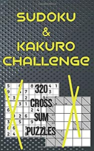 Sudoku & Kakuro Challenge   320 Cross Sum Puzzles: Sudoku & Kakuro Puzzles with Solutions   Brain Games for Adults