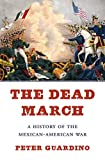 The Dead March: A History of the Mexican-American War (English Edition)