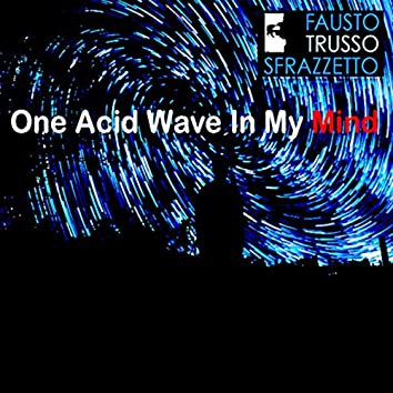 One Acid Wave In My Mind.