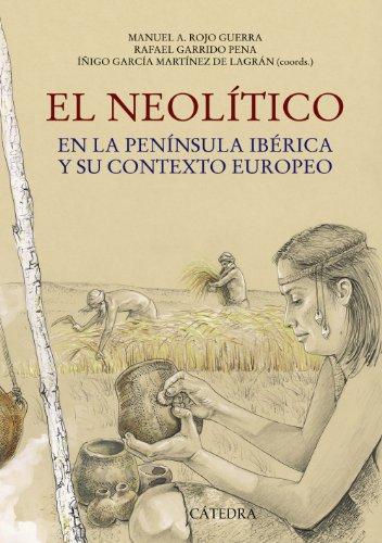 El Neolítico: en la Península Ibérica y su contexto europeo (Historia Serie Mayor)