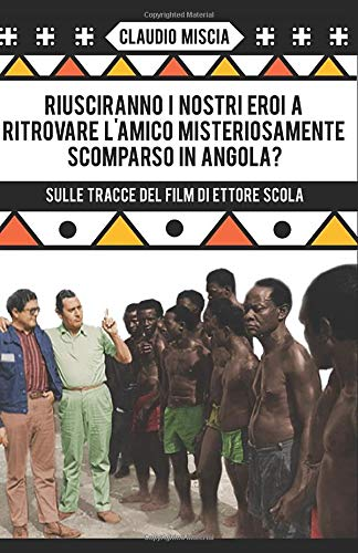 Riusciranno i nostri eroi a ritrovare l'amico misteriosamente scomparso in Angola?: Sulle tracce del film di Ettore Scola