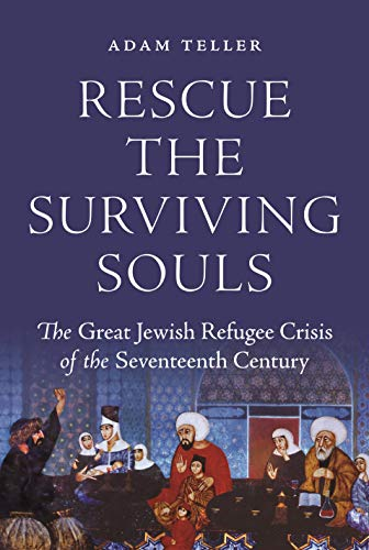 Rescue the Surviving Souls: The Great Jewish Refugee Crisis of the Seventeenth Century (English Edition)
