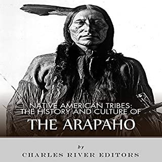 Native American Tribes: The History and Culture of the Arapaho audiobook cover art
