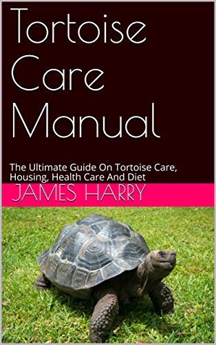 Tortoise Care Manual: The Ultimate Guide On Tortoise Care, Housing, Health Care And Diet (English Edition)