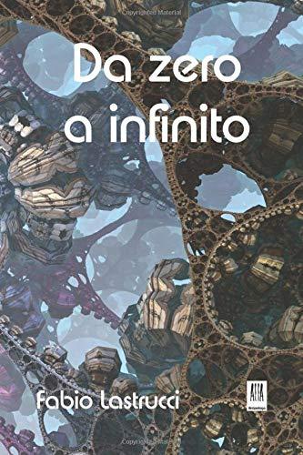 Da zero a infinito: Antologia di racconti folli e fantastici