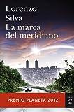 La marca del meridiano (premio planeta 2012) (Autores Españoles e Iberoamericanos)