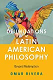 Delimitations of Latin American Philosophy: Beyond Redemption (World Philosophies)