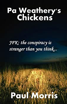 Pa Weathery's Chickens: JFK: The Conspiracy Is Stranger Than You Think ..... 1461105765 Book Cover