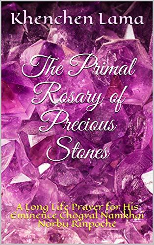 The Primal Rosary of Precious Stones: A Long Life Prayer for His Eminence Chögyal Namkhai Norbu Rinpoché (English Edition)