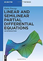 Linear and Semilinear Partial Differential Equations: An Introduction (De Gruyter Textbook)
