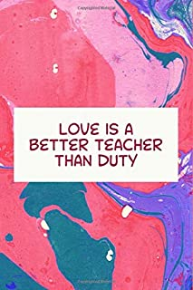Love is a better teacher than duty: Inspirational Journals To Write in for Women Lined Pages (Notebook Quote)