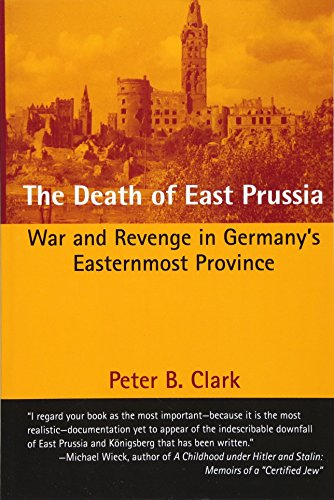 The Death of East Prussia: War and Revenge in Germany