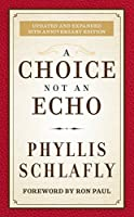 A Choice Not an Echo: Updated and Expanded 50th Anniversary Edition by Phyllis Schlafly(2014-11-10)