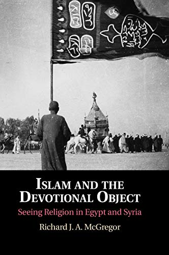 Islam and the Devotional Object: Seeing Religion in Egypt and Syria