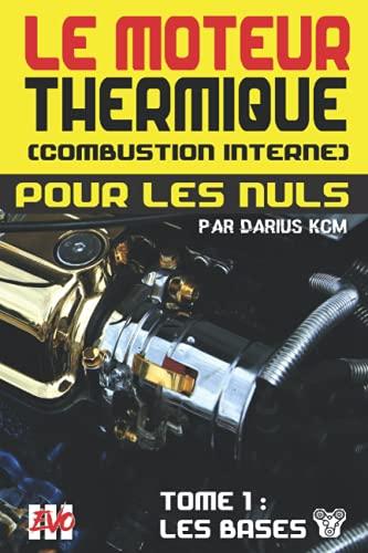 Le moteur thermique (Combustion interne) pour les nuls - LES BASES: TOME 1 (New édition - EVO 3 (3e édition) -)