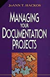 Hackos, J: Managing Your Documentation Projects (Wiley Technical Communication Library) - Joann T Hackos