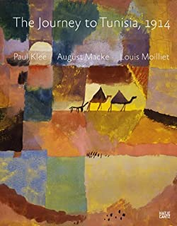 Paul Klee, August Macke, Louis Moilliet: The Journey to Tunisia 1914 by Michael Baumgartner Erich Franz Ernst-Gerhard Guse...