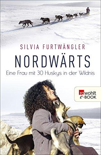Nordwärts: Eine Frau mit 30 Huskys in der Wildnis (German Edition)