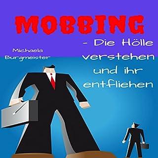 Mobbing - Die Hölle verstehen und ihr entfliehen                   Autor:                                                                                                                                 Michaela Burgmeister                               Sprecher:                                                                                                                                 Christina Juppe                      Spieldauer: 40 Min.     2 Bewertungen     Gesamt 3,5