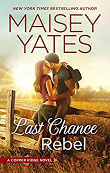 Last Chance Rebel (Copper Ridge Book 9) by [Maisey Yates]