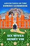 Adventures in Time: The Six Wives of Henry VIII: The Wives of Henry VIII (English Edition)