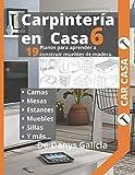 Carpintería en casa 6: 19 planos para aprender a construir muebles de madera. Camas, armarios, mesas, estantes, muebles, sillas y mas...