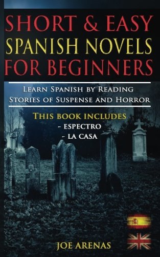 Short and Easy Spanish Novels for Beginners (Bilingual Edition: Spanish-English): Learn Spanish by Reading Stories of Suspense and Horror (Volume 1)