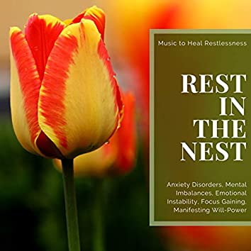 Rest In The Nest (Music To Heal Restlessness, Anxiety Disorders, Mental Imbalances, Emotional Instability, Focus Gaining, Manifesting Will-Power)