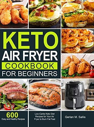 Keto Air Fryer Cookbook for Beginners 600 Easy and Healthy Low Carbs Keto Diet Recipes for Your product image
