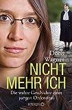 Nicht mehr ich: Die wahre Geschichte einer jungen Ordensfrau - Doris Wagner
