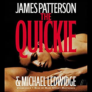 The Quickie                   Written by:                                                                                                                                 James Patterson,                                                                                        Michael Ledwidge                               Narrated by:                                                                                                                                 Mary Stuart Masterson                      Length: 6 hrs and 14 mins     1 rating     Overall 3.0
