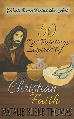 50 Oil Paintings Inspired by my Christian Faith: Watch me Paint the Art (English Edition)