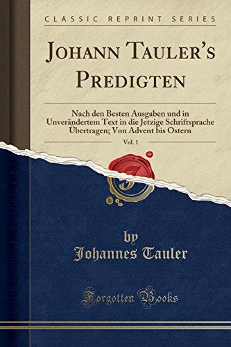 Johann Tauler's Predigten, Vol. 1: Nach Den Besten Ausgaben Und in Unverändertem Text in Die Jetzige Schriftsprache Übertragen; Von Advent Bis Ostern