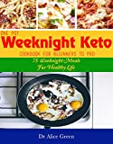 Weeknight Keto: One Pot Weeknight Keto Cookbook For Beginners To Pro: 75 Weeknight Meals F...