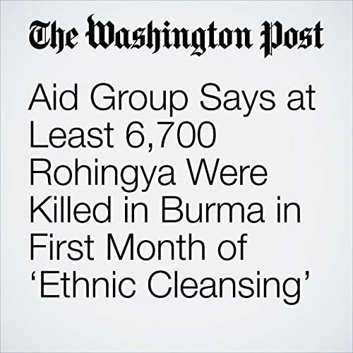 Aid Group Says at Least 6,700 Rohingya Were Killed in Burma in First Month of 'Ethnic Cleansing' copertina