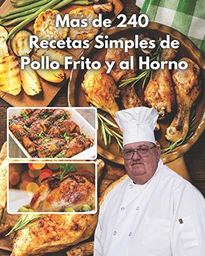 mas de 240 recetas simples de pollo frito y al horno: faciles y una manera sensilla de crearlas con este ecxelente libro de cocina